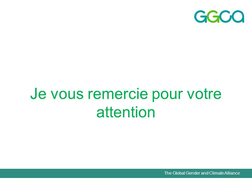 The Global Gender and Climate Alliance Je vous remercie pour votre attention
