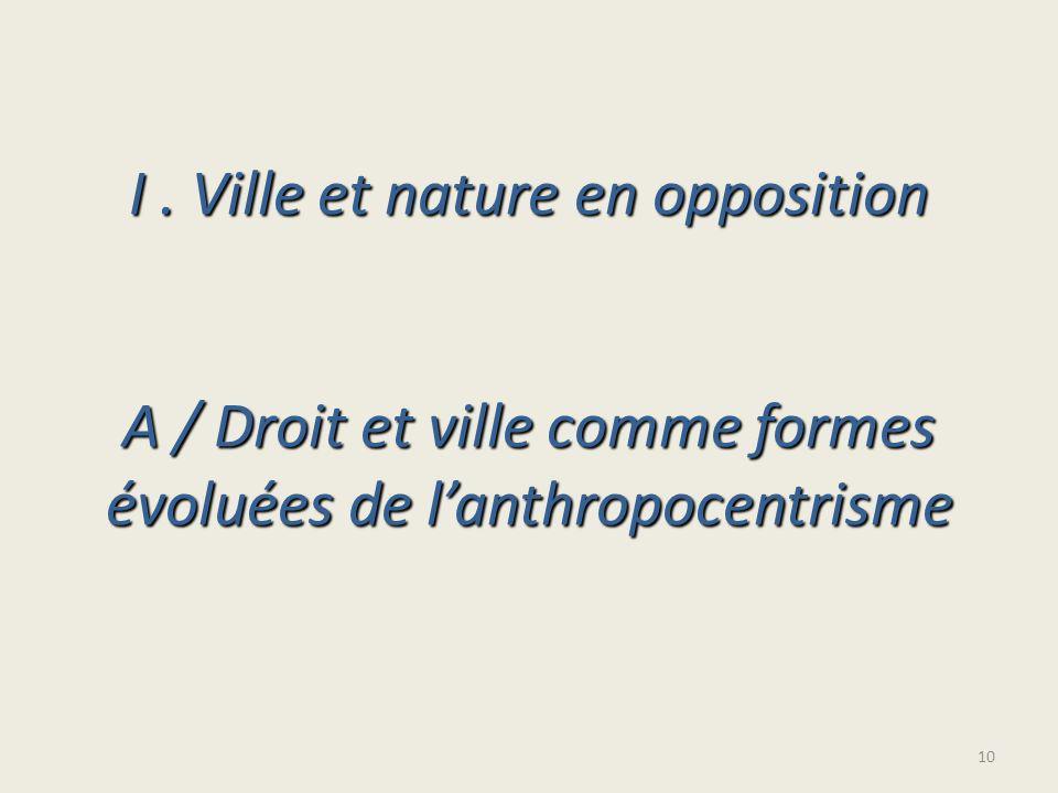 I. Ville et nature en opposition A / Droit et ville comme formes évoluées de lanthropocentrisme 10