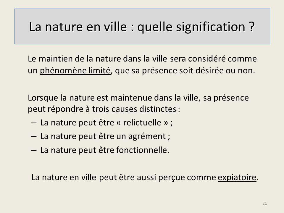 Le maintien de la nature dans la ville sera considéré comme un phénomène limité, que sa présence soit désirée ou non. Lorsque la nature est maintenue