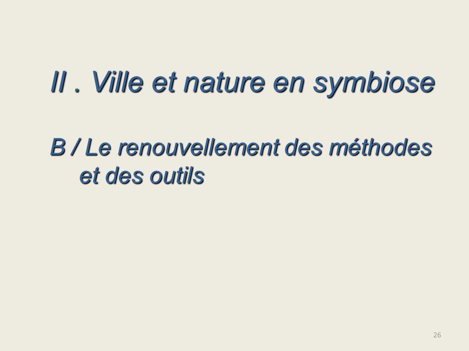 II. Ville et nature en symbiose B / Le renouvellement des méthodes et des outils 26