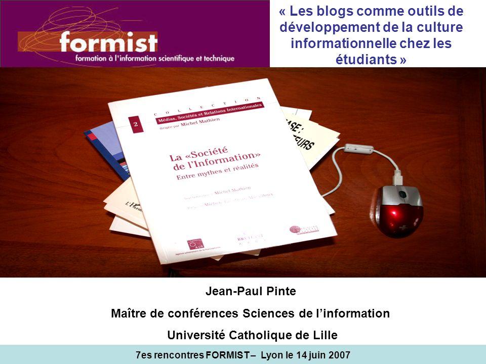 7es rencontres FORMIST – Lyon le 14 juin 2007 Jean-Paul Pinte Maître de conférences Sciences de linformation Université Catholique de Lille « Les blog