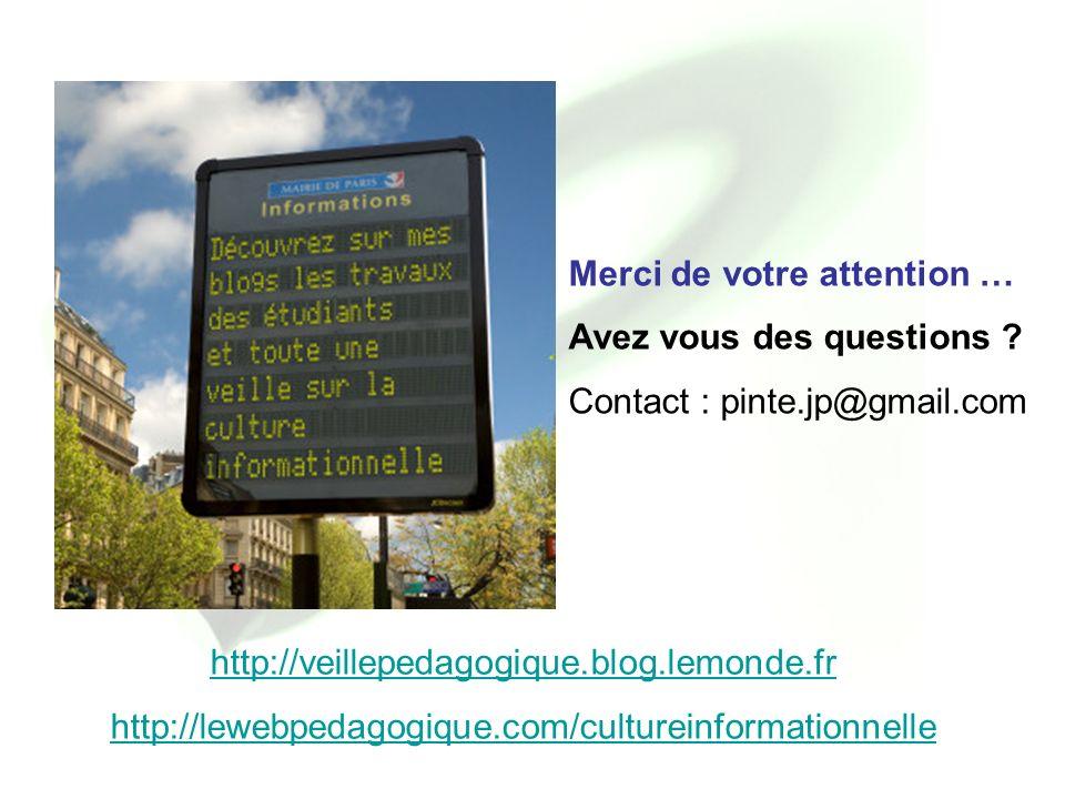 Merci de votre attention … Avez vous des questions ? Contact : pinte.jp@gmail.com http://veillepedagogique.blog.lemonde.fr http://lewebpedagogique.com