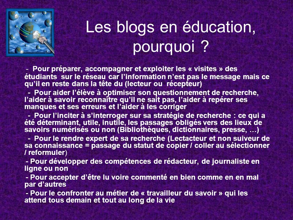 Les blogs en éducation, pourquoi ? - Pour préparer, accompagner et exploiter les « visites » des étudiants sur le réseau car linformation nest pas le