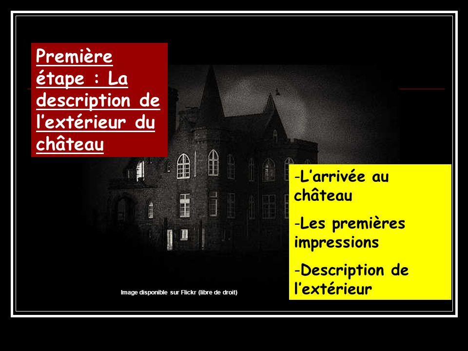 Première étape : La description de lextérieur du château -Larrivée au château -Les premières impressions -Description de lextérieur Image disponible sur Flickr (libre de droit)