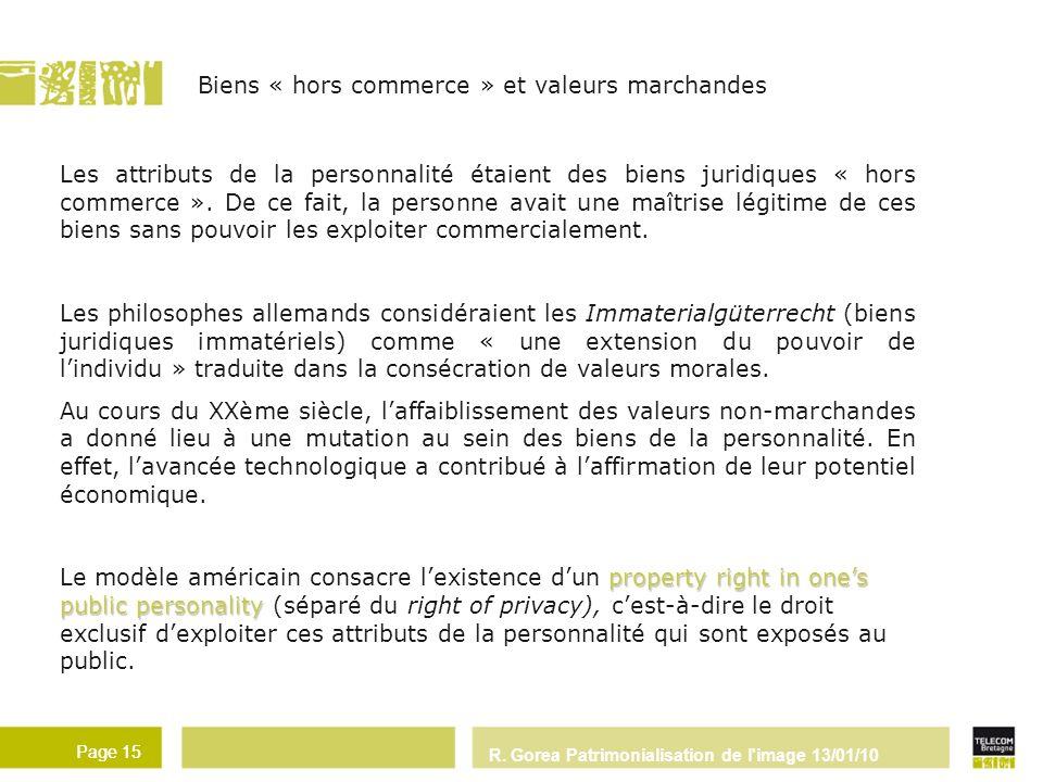 R. Gorea Patrimonialisation de l'image 13/01/10 Page 15 Les attributs de la personnalité étaient des biens juridiques « hors commerce ». De ce fait, l