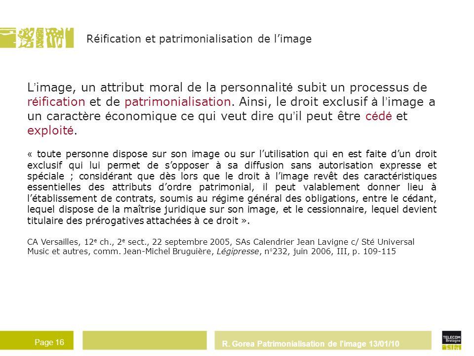 R. Gorea Patrimonialisation de l'image 13/01/10 Page 16 - 16 - L image, un attribut moral de la personnalit é subit un processus de r é ification et d