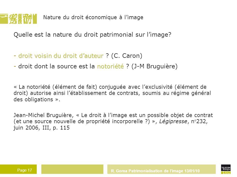 R. Gorea Patrimonialisation de l'image 13/01/10 Page 17 Quelle est la nature du droit patrimonial sur limage? droit voisin du droit dauteur - droit vo