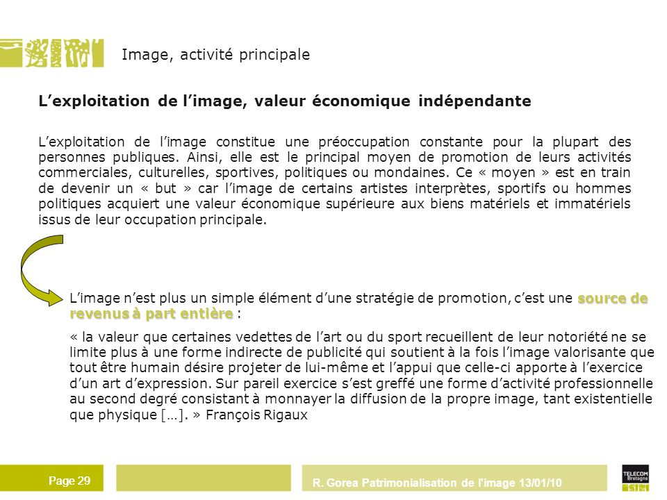 R. Gorea Patrimonialisation de l'image 13/01/10 Page 29 Lexploitation de limage, valeur économique indépendante Lexploitation de limage constitue une