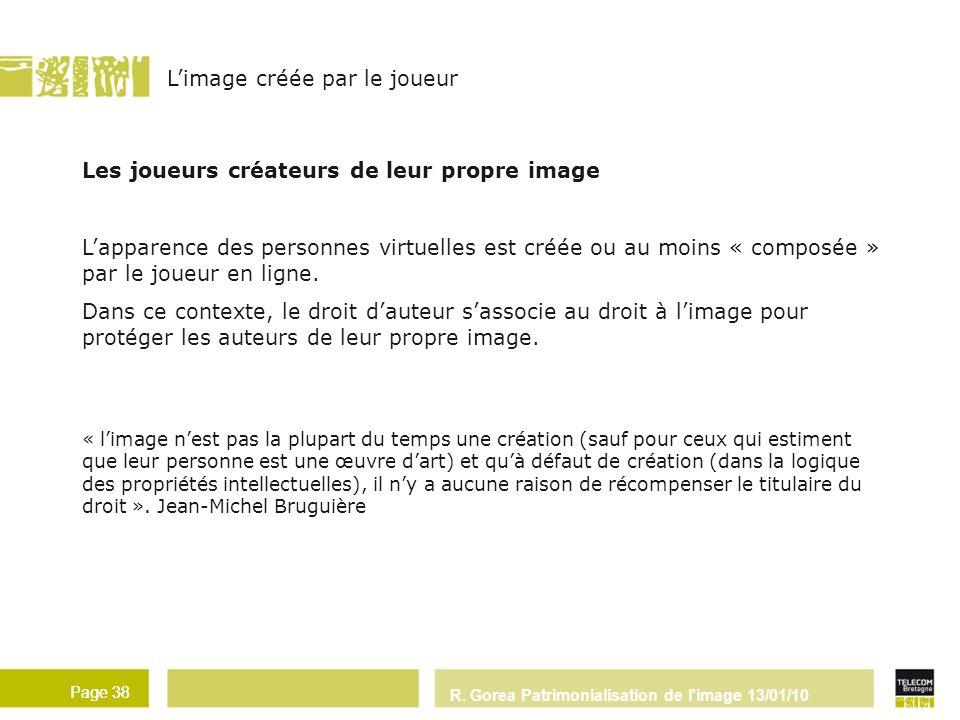 R. Gorea Patrimonialisation de l'image 13/01/10 Page 38 Les joueurs créateurs de leur propre image Lapparence des personnes virtuelles est créée ou au