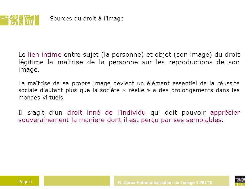 R. Gorea Patrimonialisation de l'image 13/01/10 Page 6 Le lien intime entre sujet (la personne) et objet (son image) du droit légitime la maîtrise de