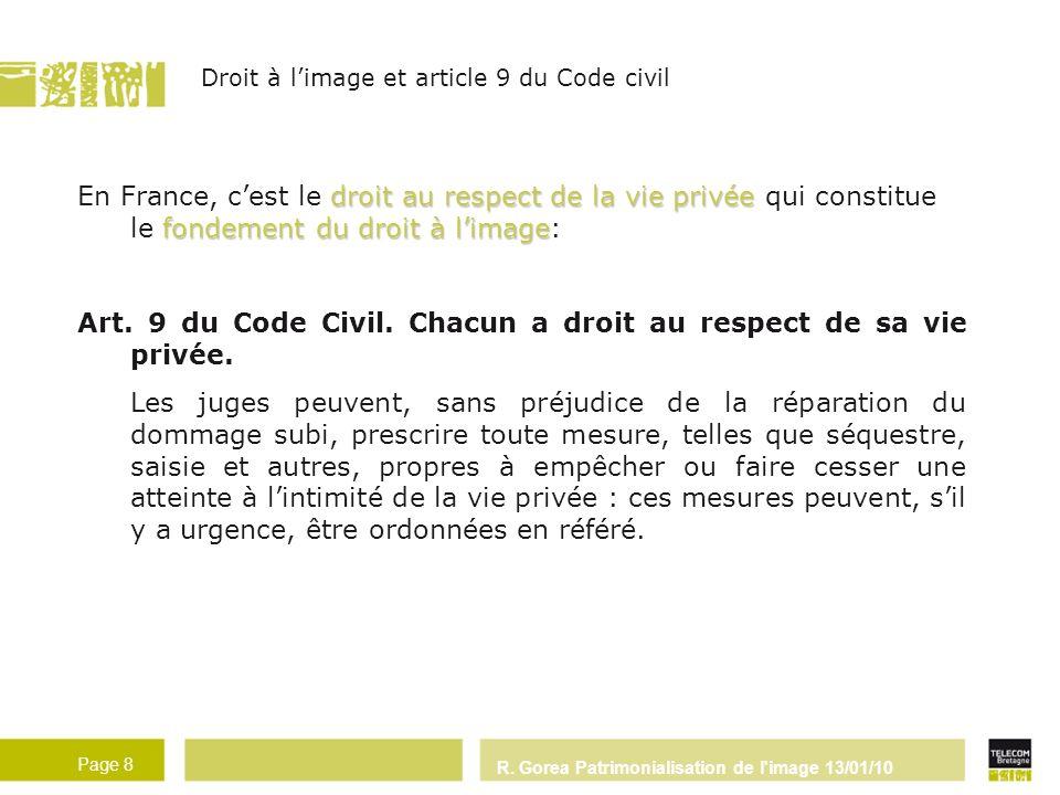 R. Gorea Patrimonialisation de l'image 13/01/10 Page 8 droit au respect de la vie privée fondement du droit à limage En France, cest le droit au respe