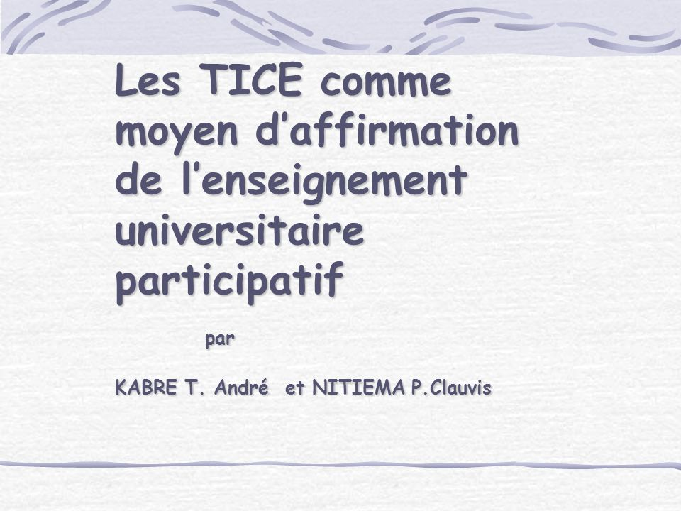 Les TICE comme moyen daffirmation de lenseignement universitaire participatif par par KABRE T.