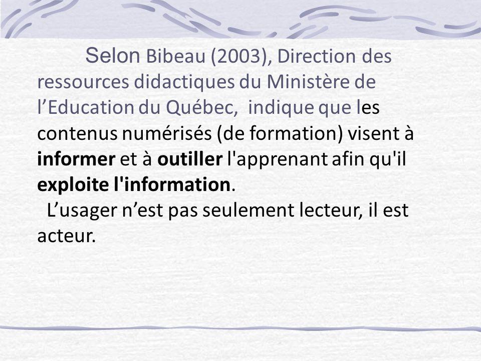 Selon Bibeau (2003), Direction des ressources didactiques du Ministère de lEducation du Québec, indique que les contenus numérisés (de formation) visent à informer et à outiller l apprenant afin qu il exploite l information.