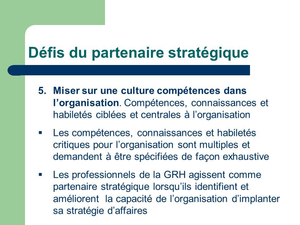 Défis du partenaire stratégique 5.Miser sur une culture compétences dans lorganisation. Compétences, connaissances et habiletés ciblées et centrales à
