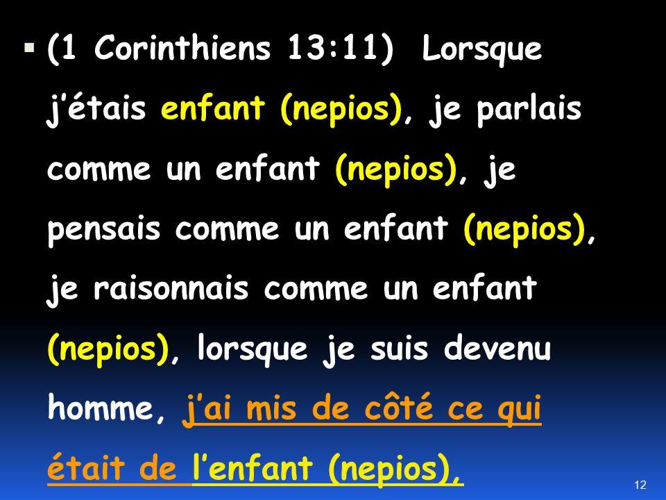 -Lapôtre Paul : Romains 2:20 instructeur des hommes dépourvus dintelligence, maître de petits enfants (nepios), ayant la formule de la connaissance et