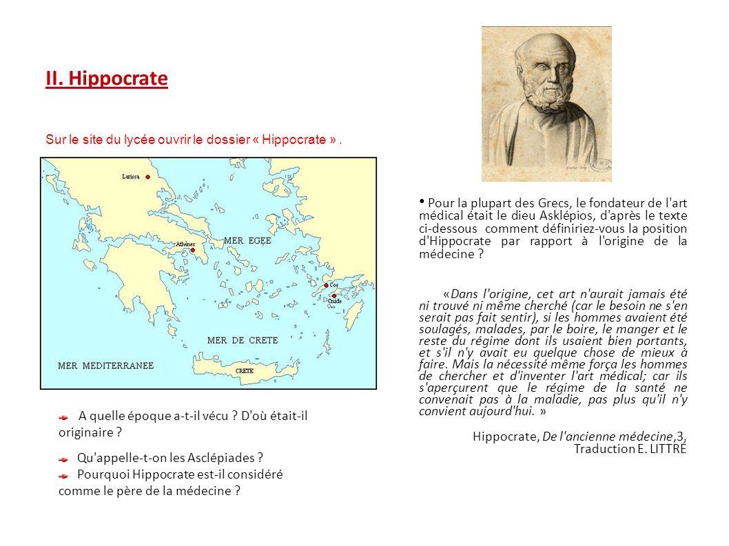 II. Hippocrate Sur le site du lycée ouvrir le dossier « Hippocrate ». A quelle époque a-t-il vécu ? D'où était-il originaire ? Qu'appelle-t-on les Asc