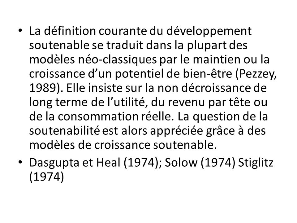 La définition courante du développement soutenable se traduit dans la plupart des modèles néo-classiques par le maintien ou la croissance dun potentie