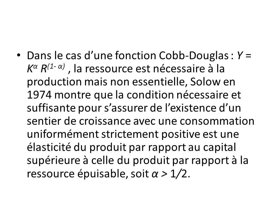 Dans le cas dune fonction Cobb-Douglas : Y = K α R (1- α), la ressource est nécessaire à la production mais non essentielle, Solow en 1974 montre que