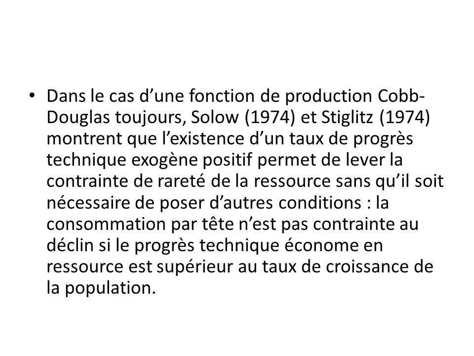 Dans le cas dune fonction de production Cobb- Douglas toujours, Solow (1974) et Stiglitz (1974) montrent que lexistence dun taux de progrès technique