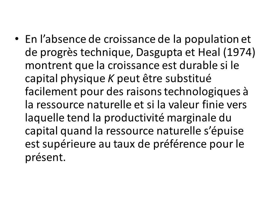 En labsence de croissance de la population et de progrès technique, Dasgupta et Heal (1974) montrent que la croissance est durable si le capital physi