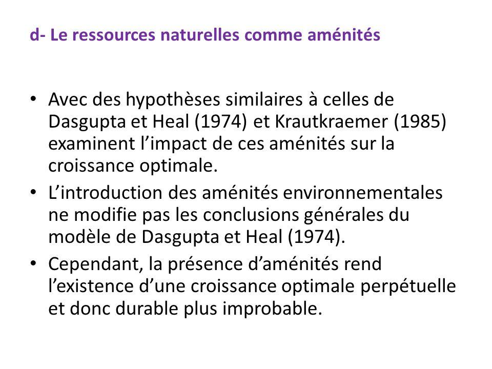 d- Le ressources naturelles comme aménités Avec des hypothèses similaires à celles de Dasgupta et Heal (1974) et Krautkraemer (1985) examinent limpact