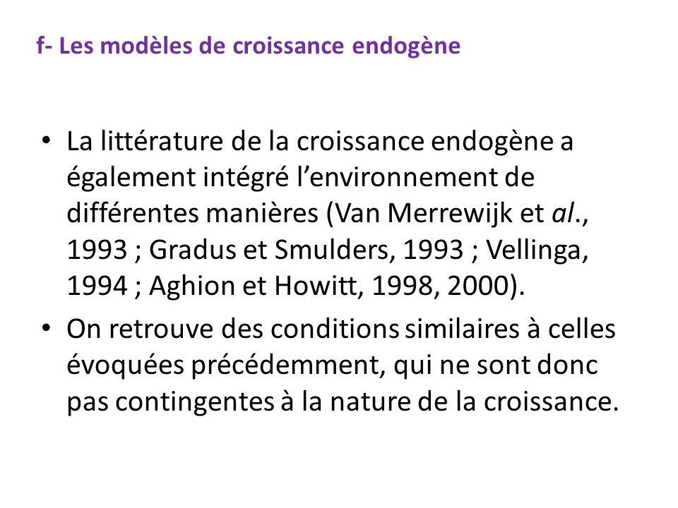 f- Les modèles de croissance endogène La littérature de la croissance endogène a également intégré lenvironnement de différentes manières (Van Merrewi