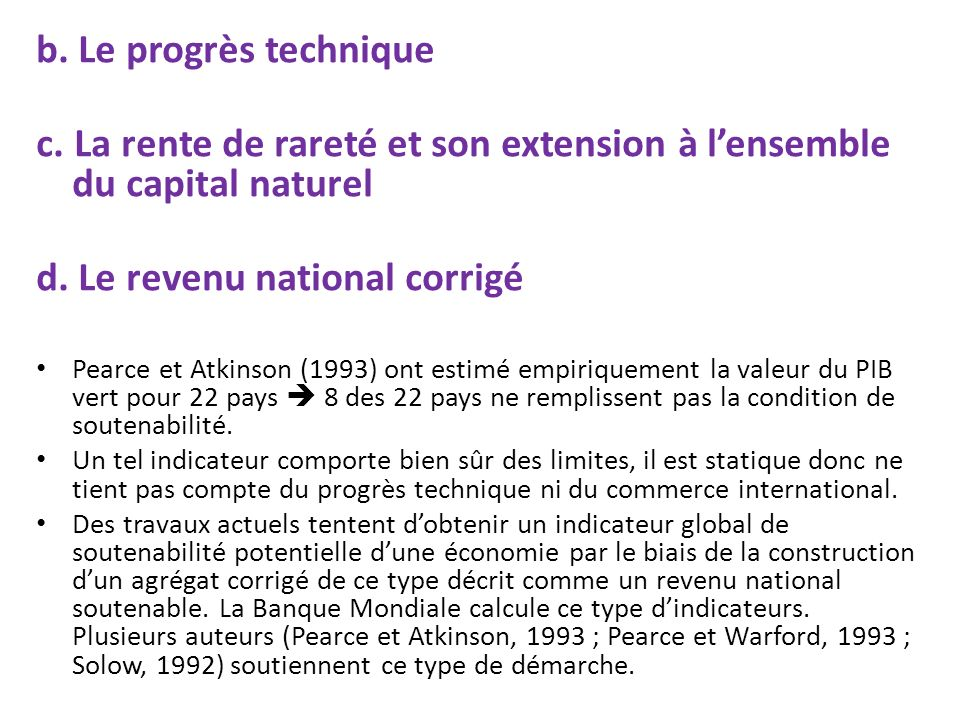 b. Le progrès technique c. La rente de rareté et son extension à lensemble du capital naturel d. Le revenu national corrigé Pearce et Atkinson (1993)