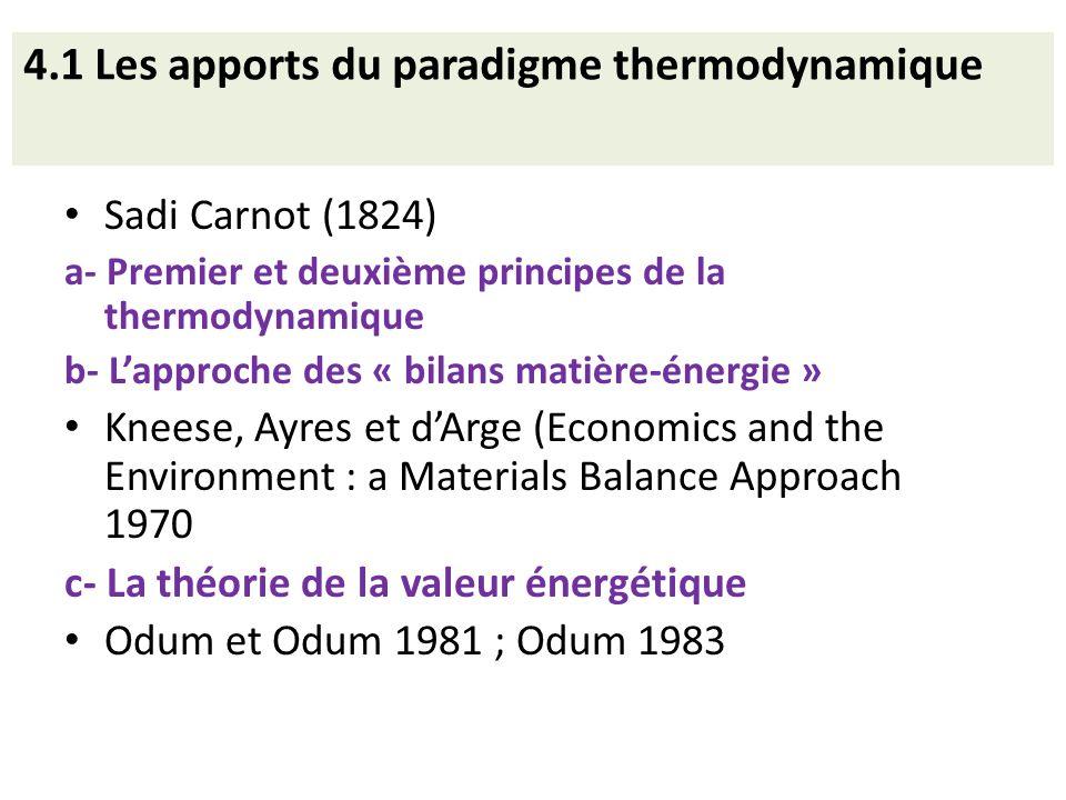 4.1 Les apports du paradigme thermodynamique Sadi Carnot (1824) a- Premier et deuxième principes de la thermodynamique b- Lapproche des « bilans matiè