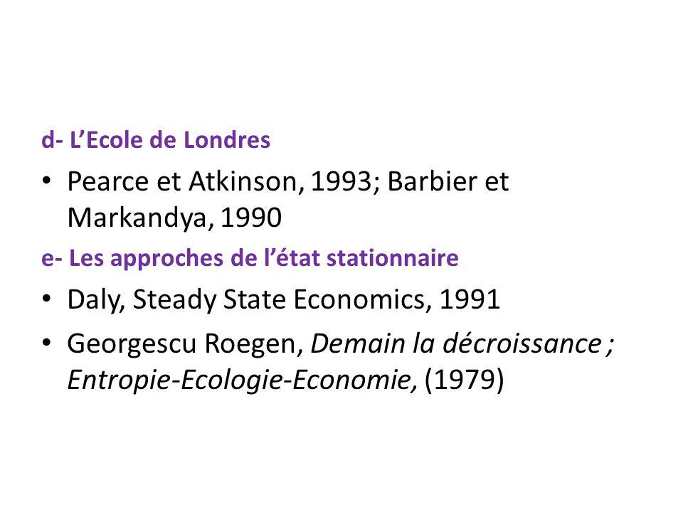 d- LEcole de Londres Pearce et Atkinson, 1993; Barbier et Markandya, 1990 e- Les approches de létat stationnaire Daly, Steady State Economics, 1991 Ge