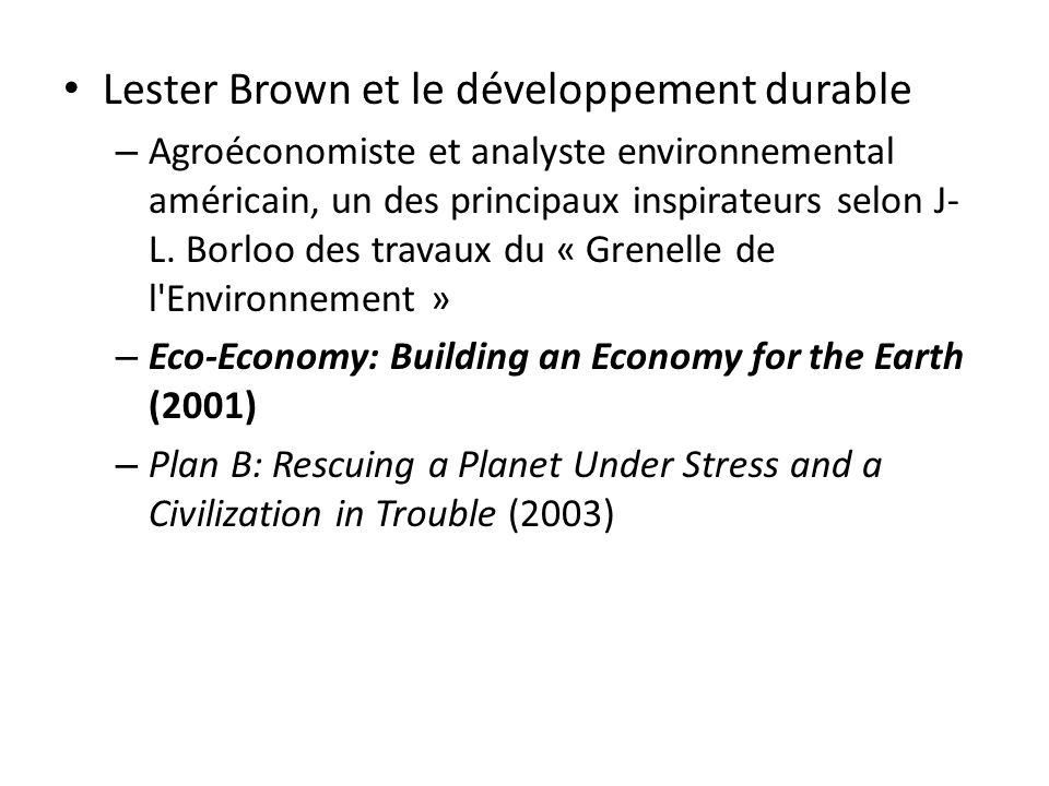 Lester Brown et le développement durable – Agroéconomiste et analyste environnemental américain, un des principaux inspirateurs selon J- L. Borloo des