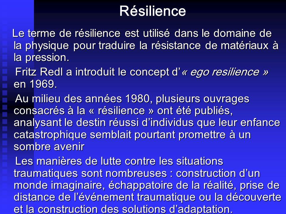 Résilience Le terme de r é silience est utilis é dans le domaine de la physique pour traduire la r é sistance de mat é riaux à la pression. Le terme d