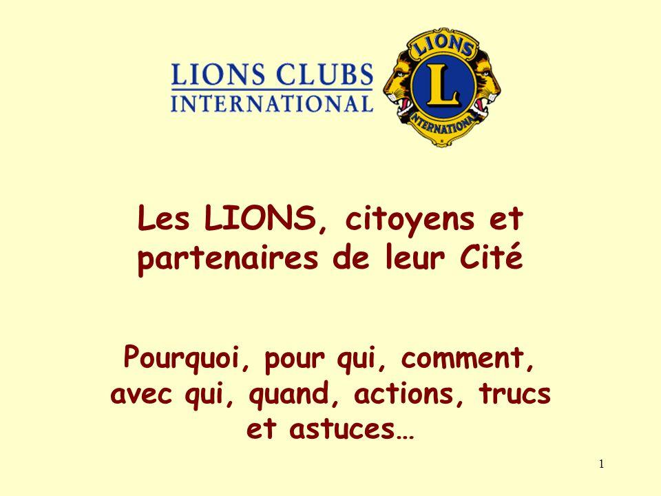 1 Pourquoi, pour qui, comment, avec qui, quand, actions, trucs et astuces… Les LIONS, citoyens et partenaires de leur Cité