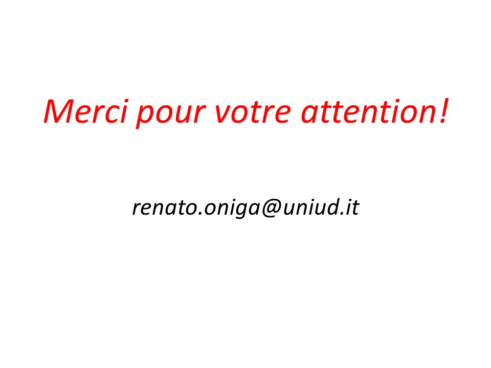 Merci pour votre attention! renato.oniga@uniud.it