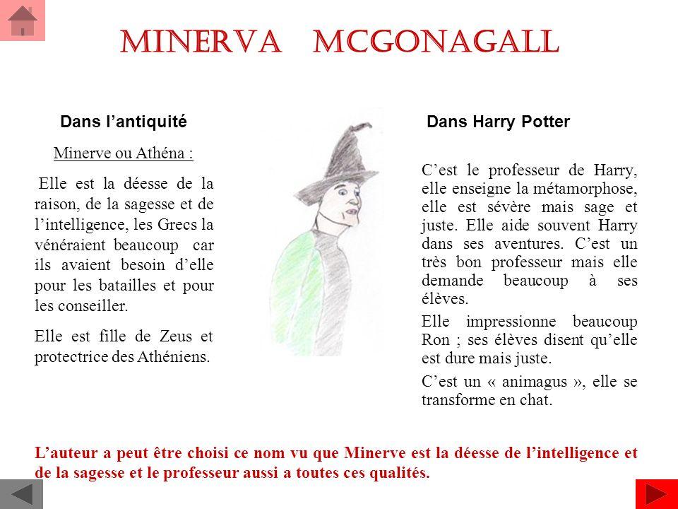 Minerva Mcgonagall Dans Harry Potter Cest le professeur de Harry, elle enseigne la métamorphose, elle est sévère mais sage et juste.