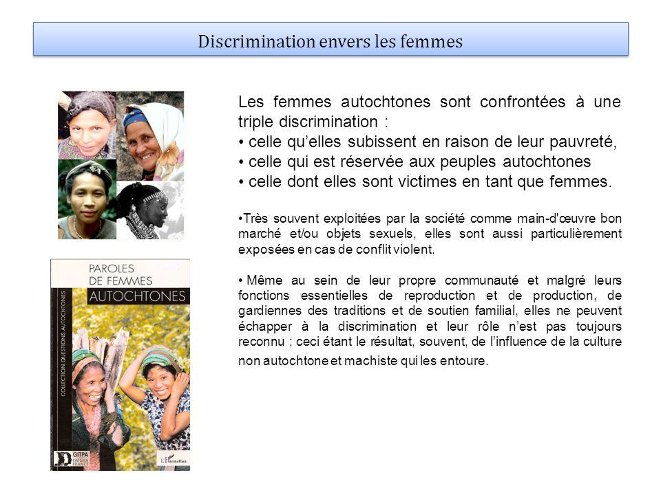 Discrimination envers les femmes Les femmes autochtones sont confrontées à une triple discrimination : celle quelles subissent en raison de leur pauvr