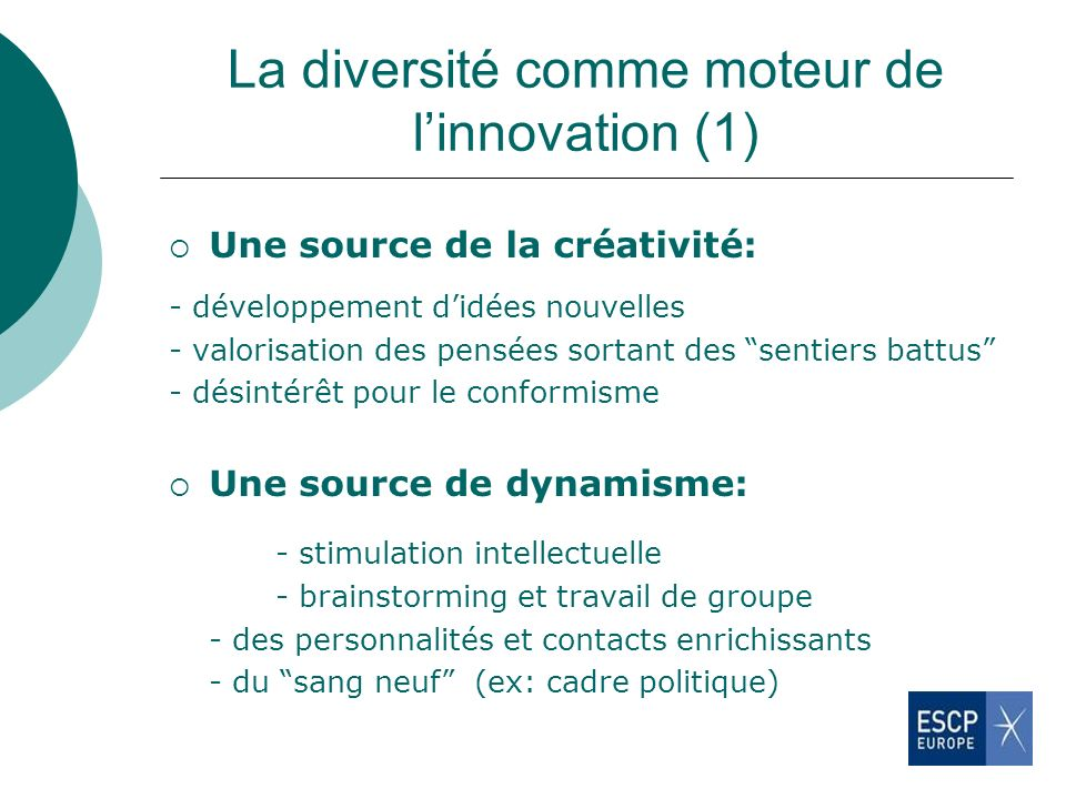 La diversité comme moteur de linnovation (1) Une source de la créativité: - développement didées nouvelles - valorisation des pensées sortant des sent