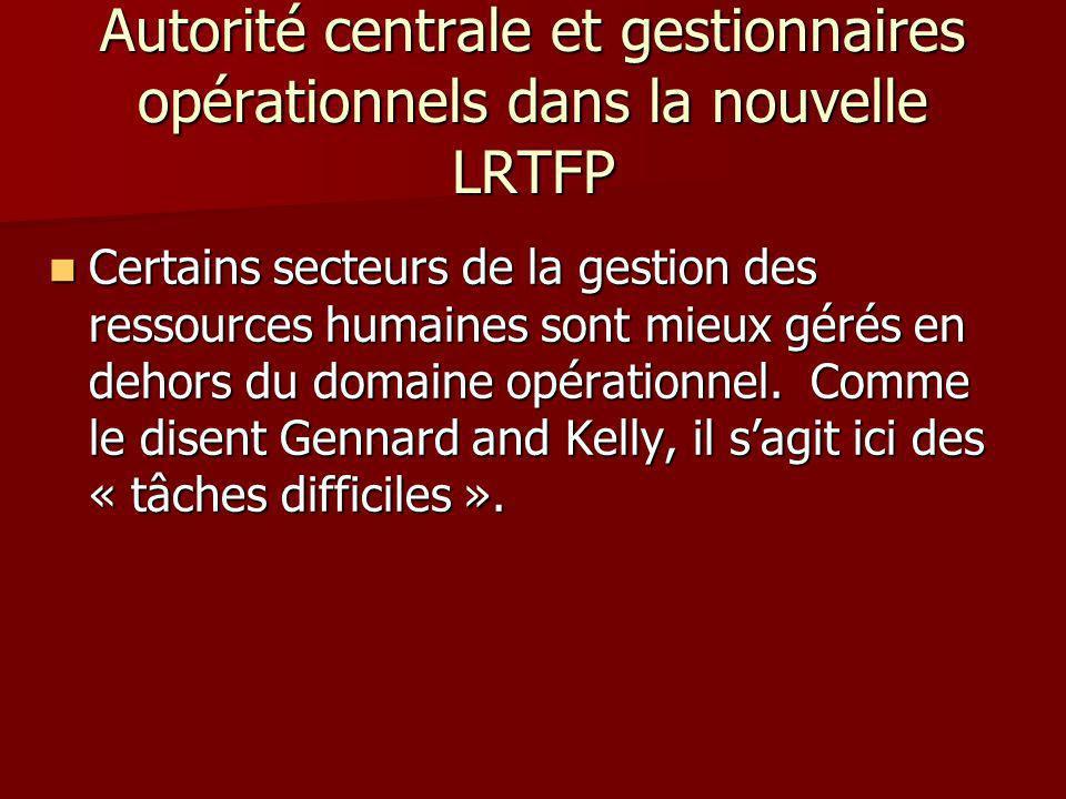 Autorité centrale et gestionnaires opérationnels dans la nouvelle LRTFP Certains secteurs de la gestion des ressources humaines sont mieux gérés en de