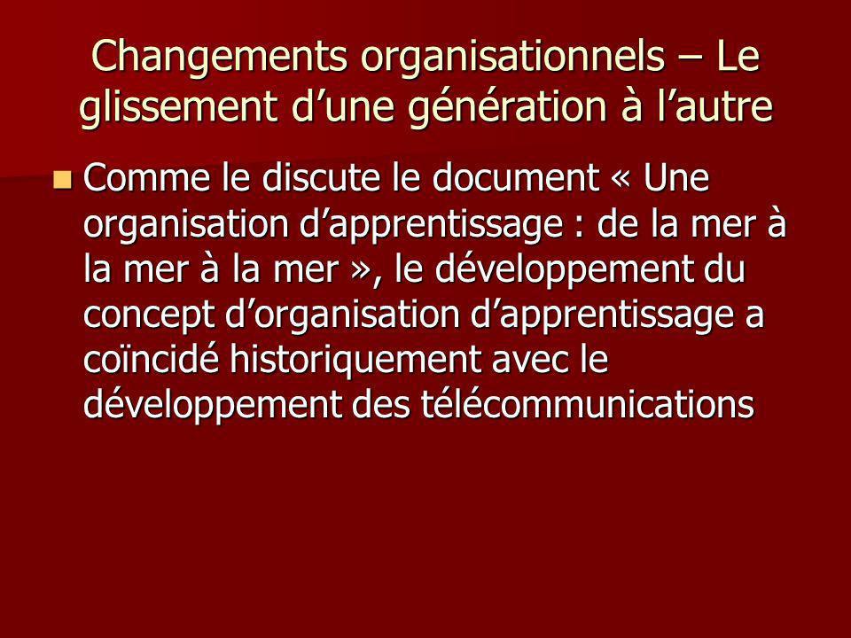 Changements organisationnels – Le glissement dune génération à lautre Comme le discute le document « Une organisation dapprentissage : de la mer à la