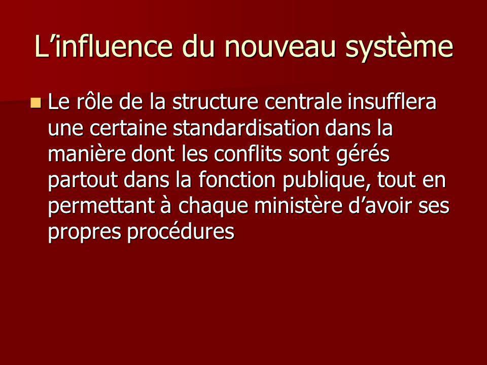 Linfluence du nouveau système Le rôle de la structure centrale insufflera une certaine standardisation dans la manière dont les conflits sont gérés pa