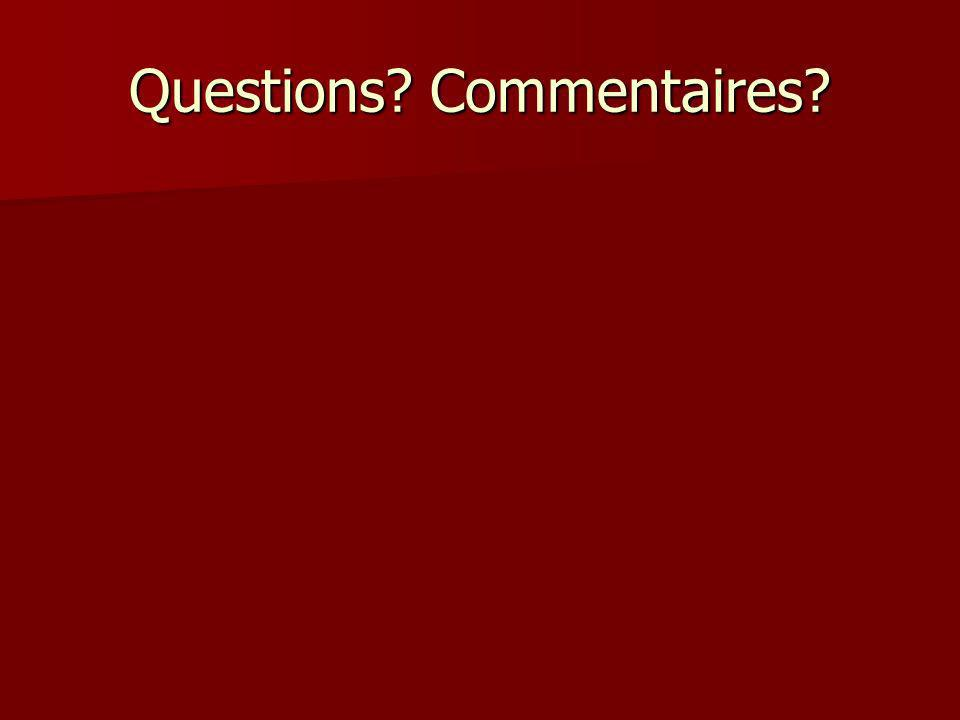 Questions? Commentaires?