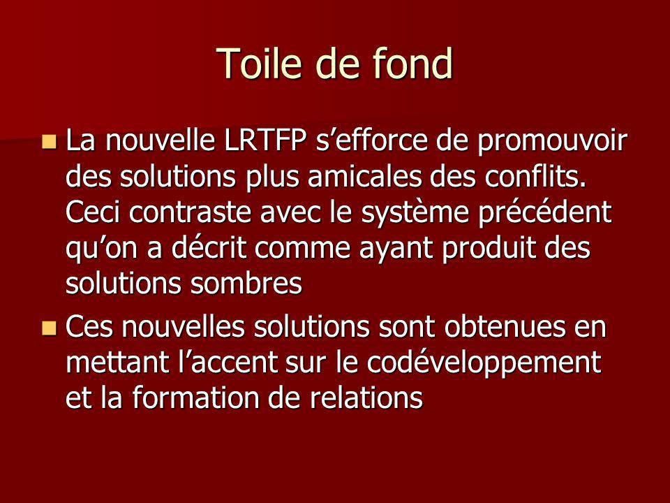 Toile de fond La nouvelle LRTFP sefforce de promouvoir des solutions plus amicales des conflits. Ceci contraste avec le système précédent quon a décri