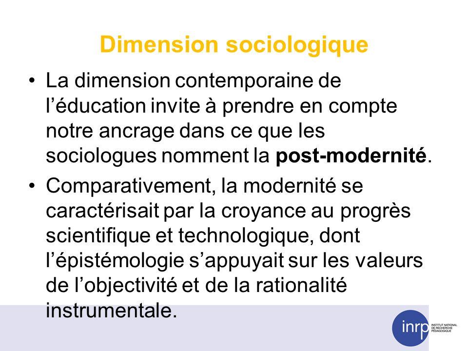 Dimension sociologique La dimension contemporaine de léducation invite à prendre en compte notre ancrage dans ce que les sociologues nomment la post-modernité.