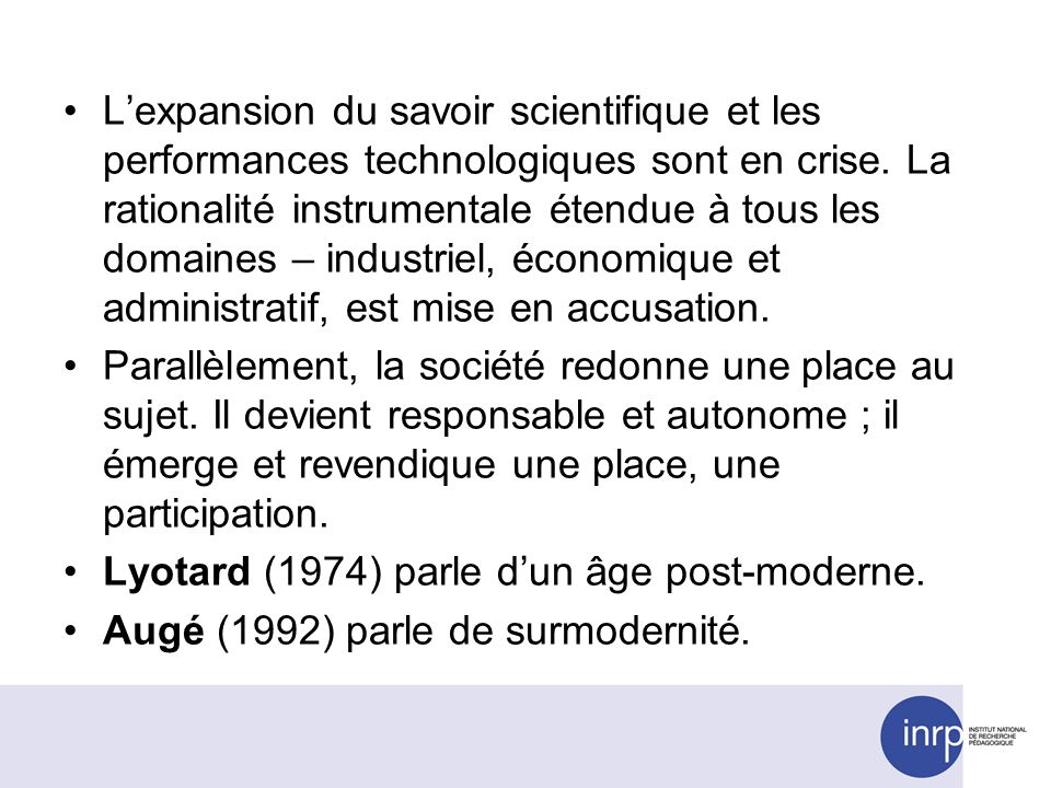 Lexpansion du savoir scientifique et les performances technologiques sont en crise. La rationalité instrumentale étendue à tous les domaines – industr