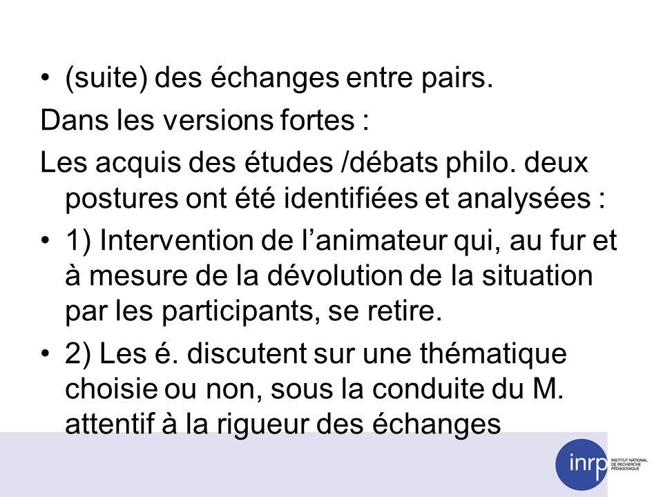(suite) des échanges entre pairs. Dans les versions fortes : Les acquis des études /débats philo. deux postures ont été identifiées et analysées : 1)