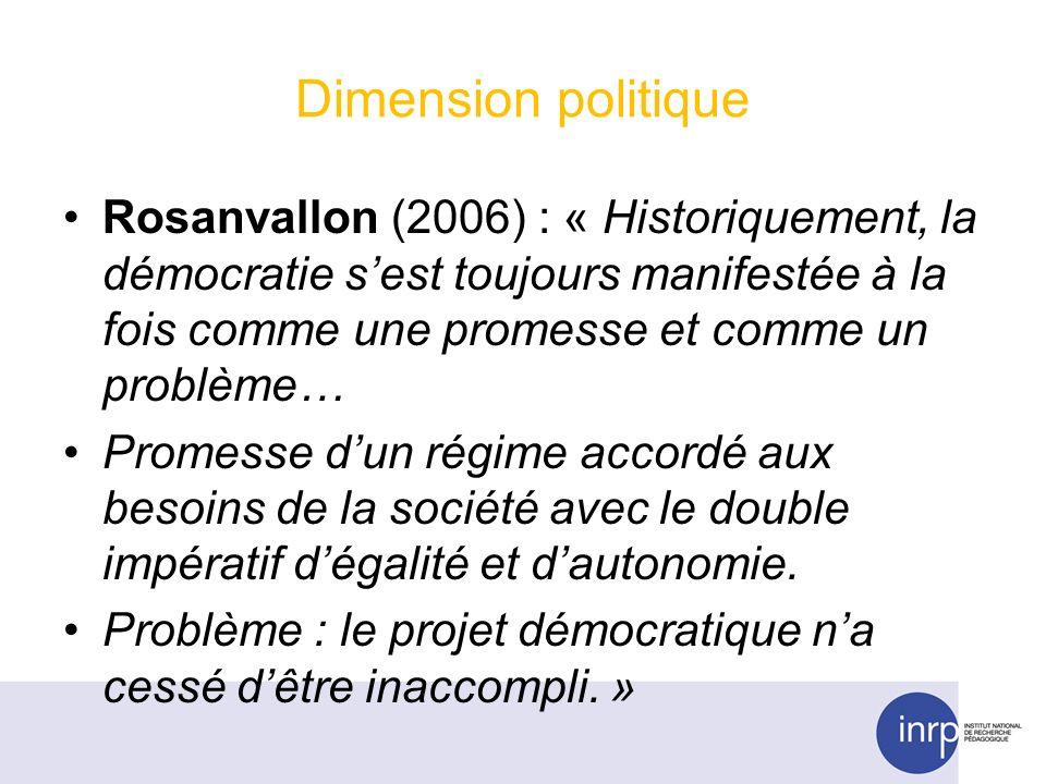 Dimension politique Rosanvallon (2006) : « Historiquement, la démocratie sest toujours manifestée à la fois comme une promesse et comme un problème… Promesse dun régime accordé aux besoins de la société avec le double impératif dégalité et dautonomie.