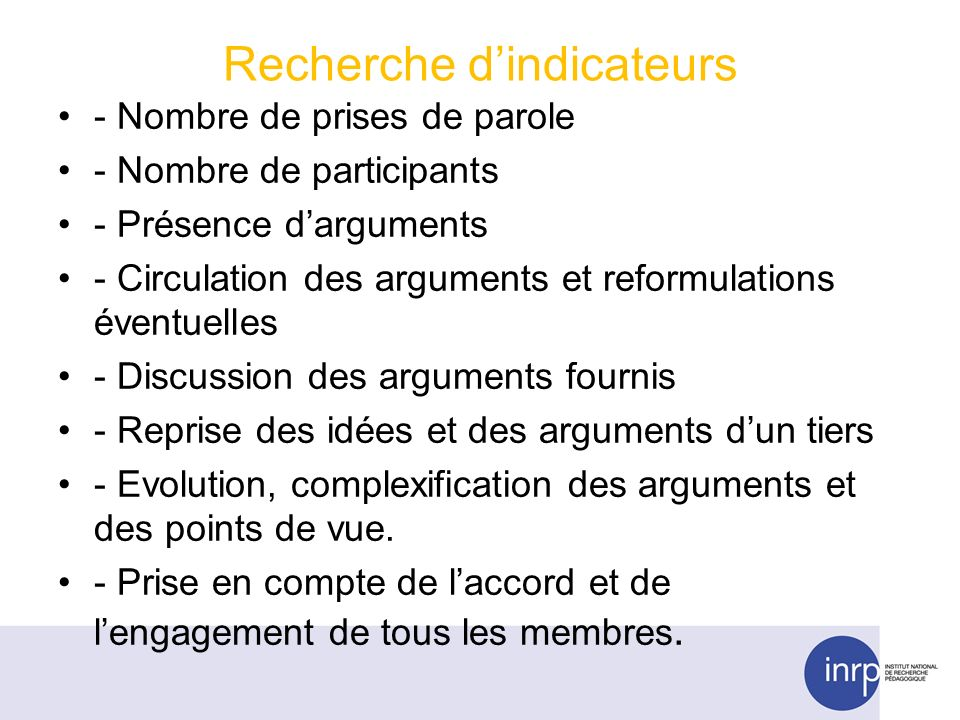 Recherche dindicateurs - Nombre de prises de parole - Nombre de participants - Présence darguments - Circulation des arguments et reformulations évent