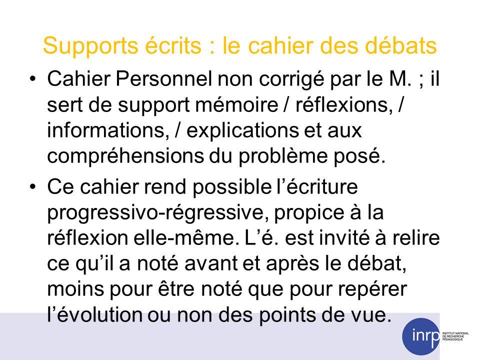 Supports écrits : le cahier des débats Cahier Personnel non corrigé par le M. ; il sert de support mémoire / réflexions, / informations, / explication