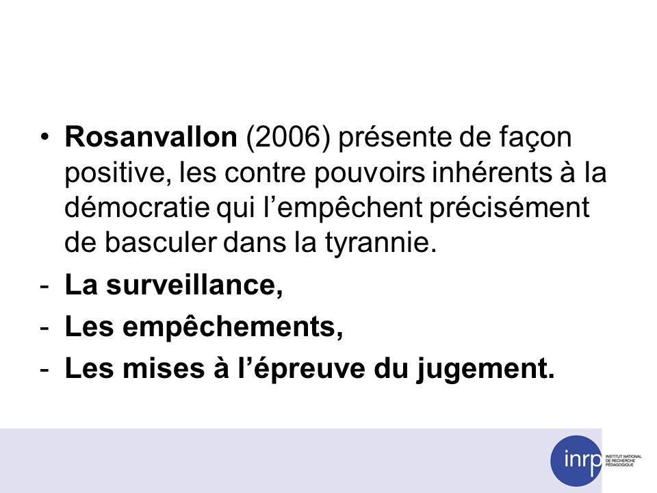 Rosanvallon (2006) présente de façon positive, les contre pouvoirs inhérents à la démocratie qui lempêchent précisément de basculer dans la tyrannie.