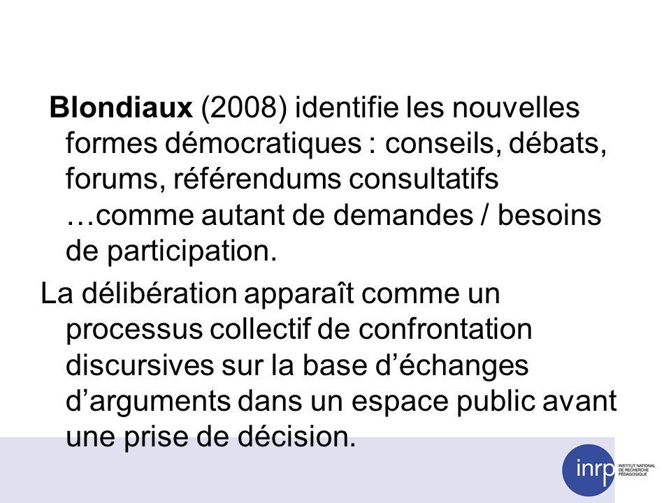 Blondiaux (2008) identifie les nouvelles formes démocratiques : conseils, débats, forums, référendums consultatifs …comme autant de demandes / besoins de participation.