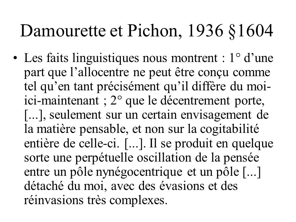 Damourette et Pichon, 1936 §1604 Le langage est naturellement centré sur le moi- ici-maintenant, cest-à-dire sur la personne qui parle senvisageant au